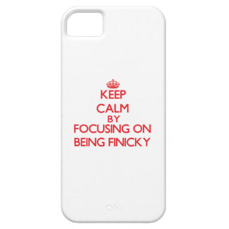 Keep Calm by focusing on Being Finicky Cover For iPhone 5/5S