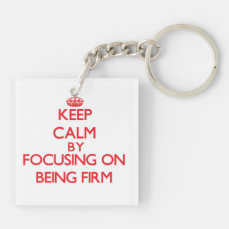 Keep Calm by focusing on Being Firm Acrylic Keychains