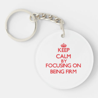 Keep Calm by focusing on Being Firm Key Chain