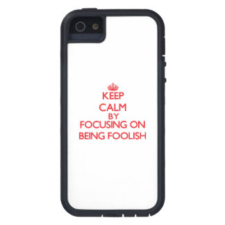 Keep Calm by focusing on Being Foolish iPhone 5 Cases