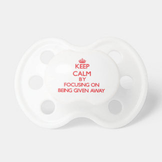 Keep Calm by focusing on Being Given Away Pacifiers