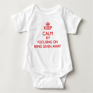 Keep Calm by focusing on Being Given Away Tee Shirt