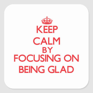 Keep Calm by focusing on Being Glad Stickers