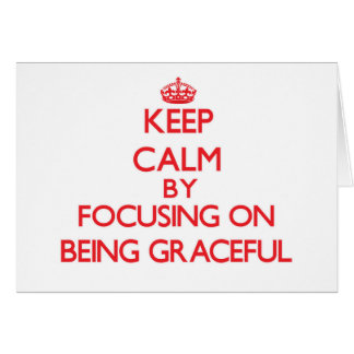 Keep Calm by focusing on Being Graceful Cards