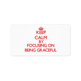 Keep Calm by focusing on Being Graceful Address Label