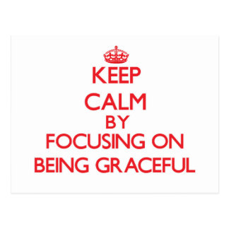 Keep Calm by focusing on Being Graceful Postcard