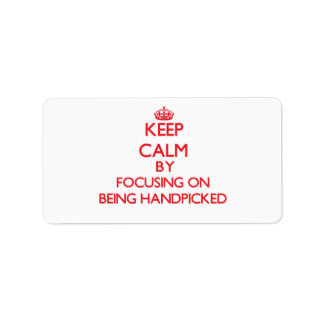 Keep Calm by focusing on Being Handpicked Personalized Address Label