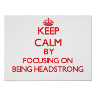 Keep Calm by focusing on Being Headstrong Poster