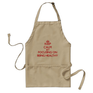 Keep Calm by focusing on Being Healthy Aprons