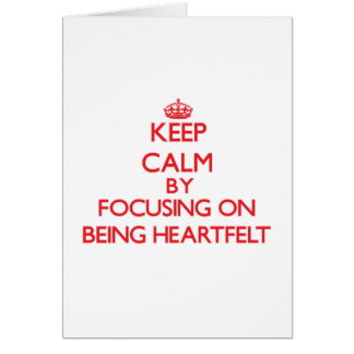 Keep Calm by focusing on Being Heartfelt Greeting Cards
