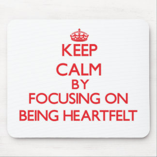 Keep Calm by focusing on Being Heartfelt Mouse Pad
