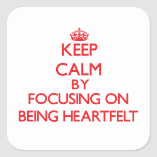 Keep Calm by focusing on Being Heartfelt Square Sticker