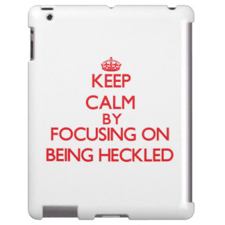 Keep Calm by focusing on Being Heckled