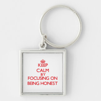 Keep Calm by focusing on Being Honest Key Chain