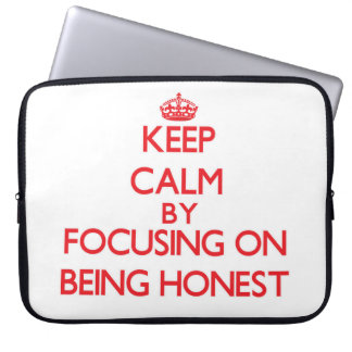 Keep Calm by focusing on Being Honest Computer Sleeve