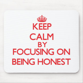 Keep Calm by focusing on Being Honest Mousepads