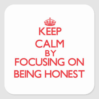 Keep Calm by focusing on Being Honest Stickers