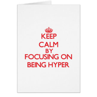 Keep Calm by focusing on Being Hyper Greeting Cards