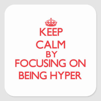 Keep Calm by focusing on Being Hyper Stickers