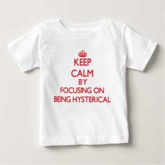 Keep Calm by focusing on Being Hysterical Tees