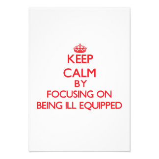 Keep Calm by focusing on Being Ill-Equipped Personalized Announcement