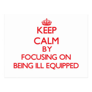 Keep Calm by focusing on Being Ill-Equipped Post Cards