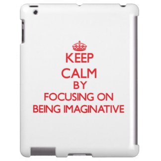Keep Calm by focusing on Being Imaginative