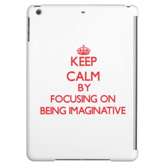 Keep Calm by focusing on Being Imaginative iPad Air Cases