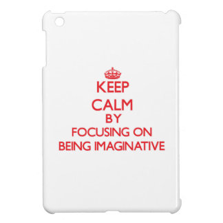 Keep Calm by focusing on Being Imaginative iPad Mini Case