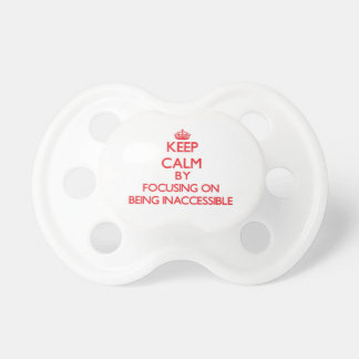 Keep Calm by focusing on Being Inaccessible Baby Pacifier