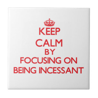 Keep Calm by focusing on Being Incessant Ceramic Tiles
