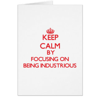 Keep Calm by focusing on Being Industrious Cards