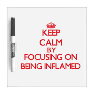 Keep Calm by focusing on Being Inflamed Dry-Erase Whiteboard
