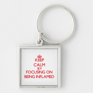 Keep Calm by focusing on Being Inflamed Keychain