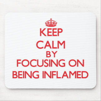 Keep Calm by focusing on Being Inflamed Mouse Pad