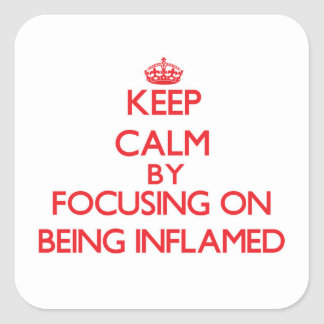 Keep Calm by focusing on Being Inflamed Square Stickers