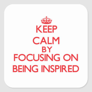 Keep Calm by focusing on Being Inspired Square Sticker