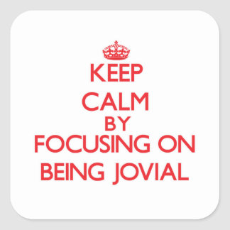 Keep Calm by focusing on Being Jovial Square Sticker