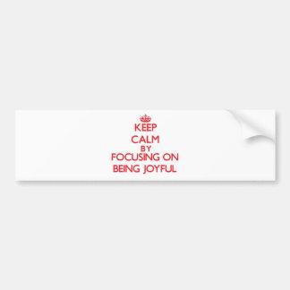 Keep Calm by focusing on Being Joyful Bumper Stickers