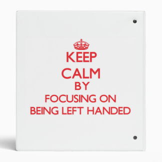 Keep Calm by focusing on Being Left Handed Vinyl Binder