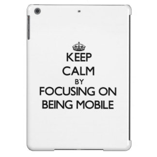 Keep Calm by focusing on Being Mobile iPad Air Cases