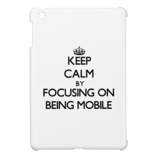Keep Calm by focusing on Being Mobile iPad Mini Covers