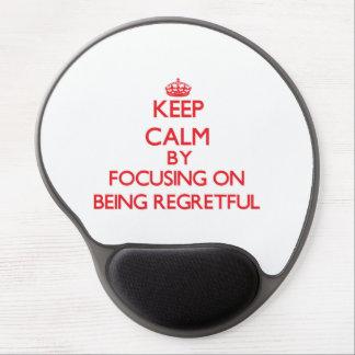 Keep Calm by focusing on Being Regretful Gel Mouse Pad