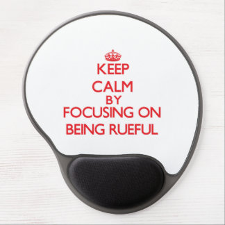 Keep Calm by focusing on Being Rueful Gel Mouse Pad