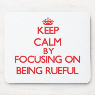 Keep Calm by focusing on Being Rueful Mouse Pad