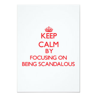 """Keep Calm by focusing on Being Scandalous 5"""" X 7"""" Invitation Card"""