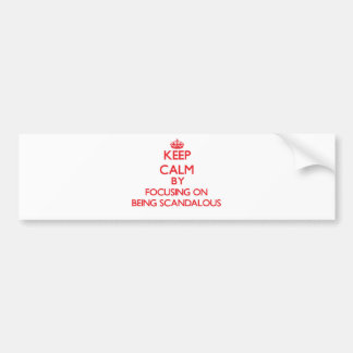 Keep Calm by focusing on Being Scandalous Bumper Stickers