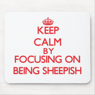 Keep Calm by focusing on Being Sheepish Mouse Pad