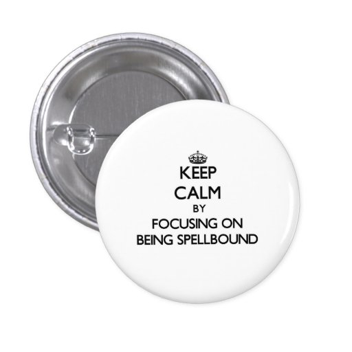 Keep Calm by focusing on Being Spellbound Pinback Button