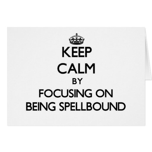 Keep Calm by focusing on Being Spellbound Greeting Card
